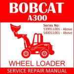 Bobcat A300 Wheel Loader Service Manual PDF SN 539911001-540011001