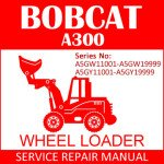 Bobcat A300 Wheel Loader Service Manual PDF SN A5GW11001-A5GY11001